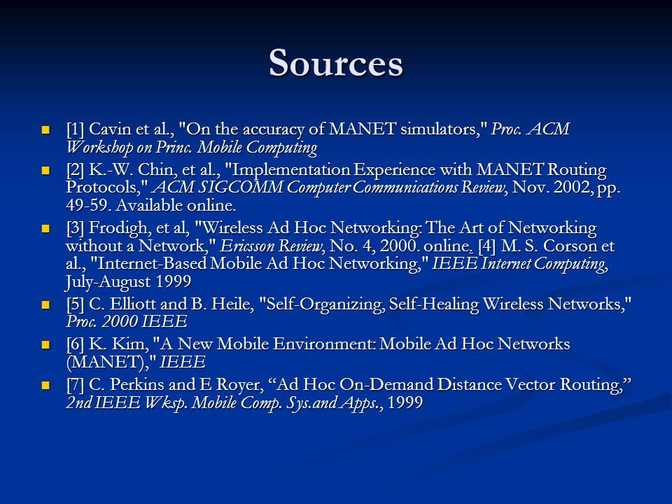Sources [1] Cavin et al., On the accuracy of MANET simulators, Proc. ACM Workshop on Princ. Mobile Computing.